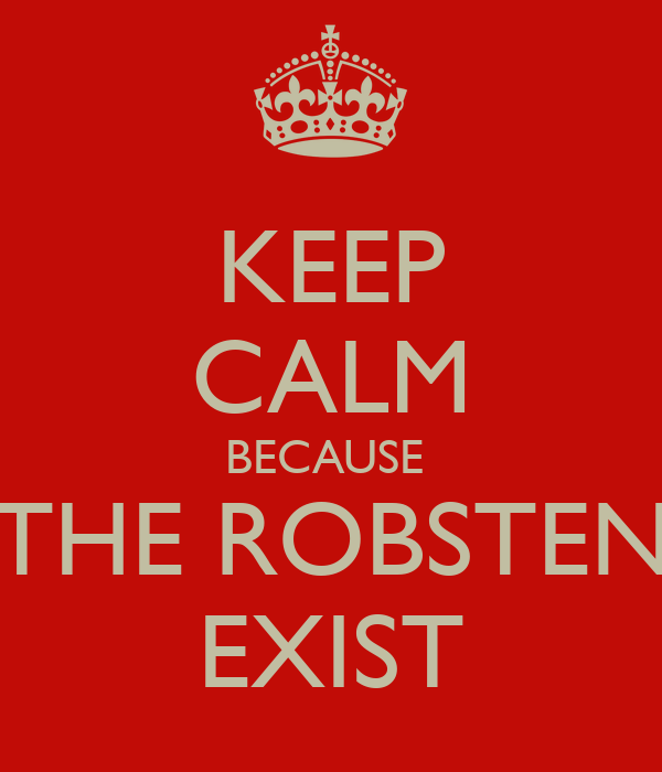 KEEP CALM BECAUSE  THE ROBSTEN EXIST