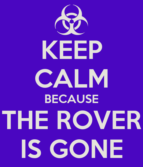 KEEP CALM BECAUSE THE ROVER IS GONE