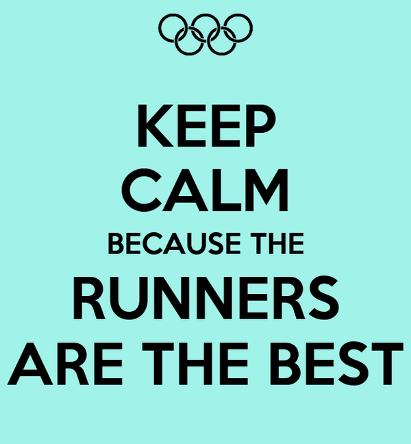 KEEP CALM BECAUSE THE RUNNERS ARE THE BEST