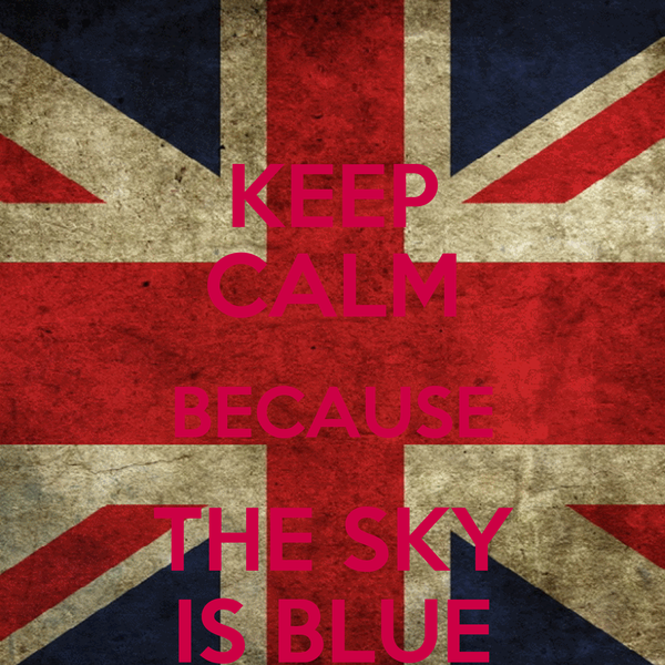 KEEP CALM BECAUSE THE SKY IS BLUE