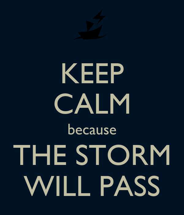 KEEP CALM because THE STORM WILL PASS