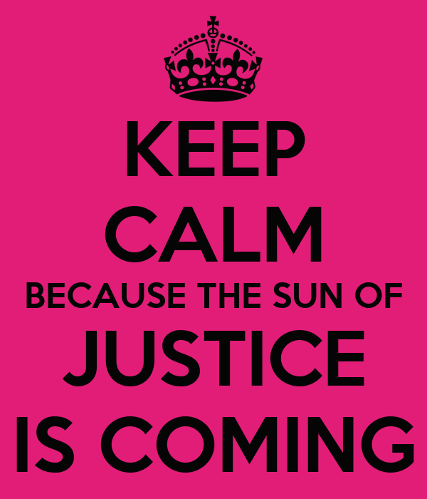 KEEP CALM BECAUSE THE SUN OF JUSTICE IS COMING