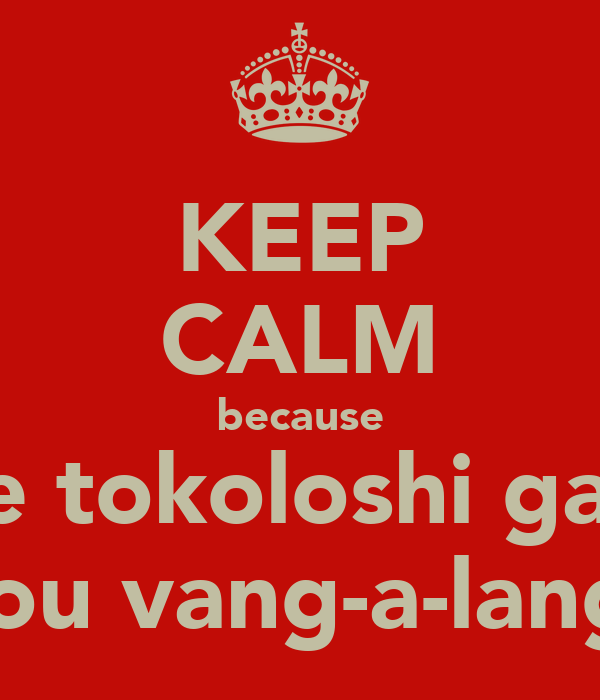 KEEP CALM because the tokoloshi gaan jou vang-a-lang