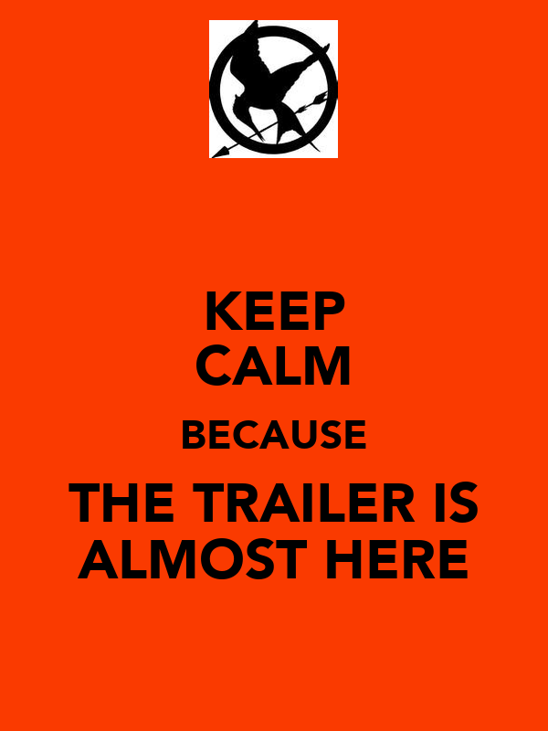 KEEP CALM BECAUSE THE TRAILER IS ALMOST HERE