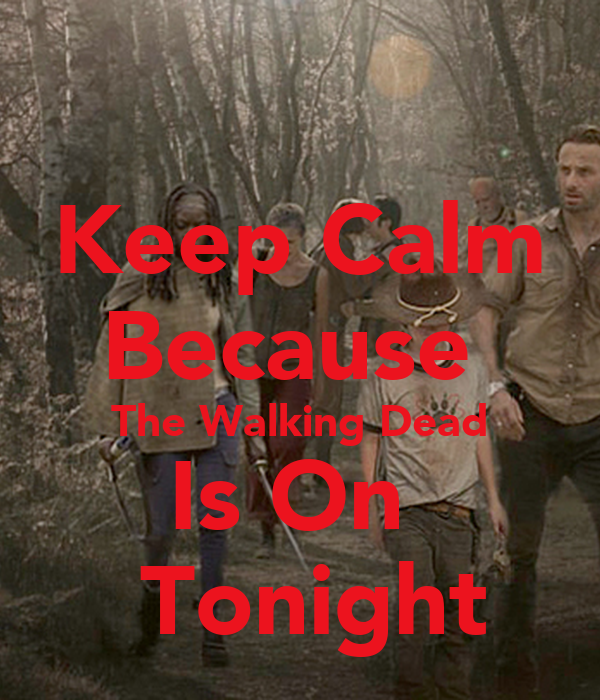 Keep Calm Because  The Walking Dead Is On   Tonight
