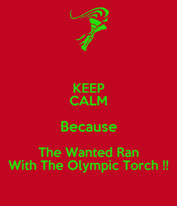 KEEP CALM Because The Wanted Ran With The Olympic Torch !!