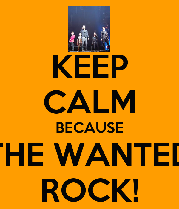 KEEP CALM BECAUSE THE WANTED ROCK!