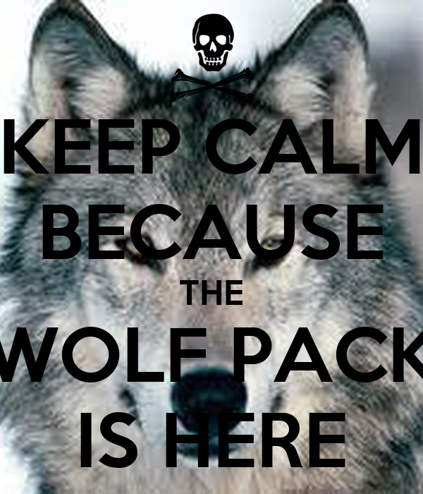 KEEP CALM BECAUSE THE WOLF PACK IS HERE