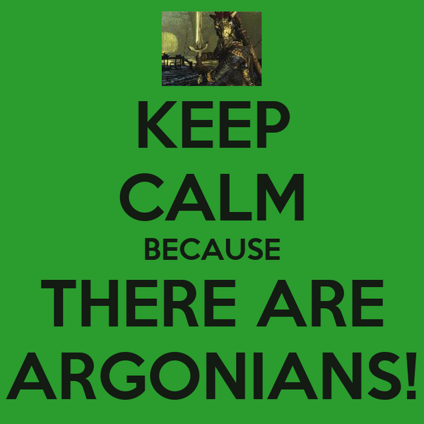 KEEP CALM BECAUSE THERE ARE ARGONIANS!