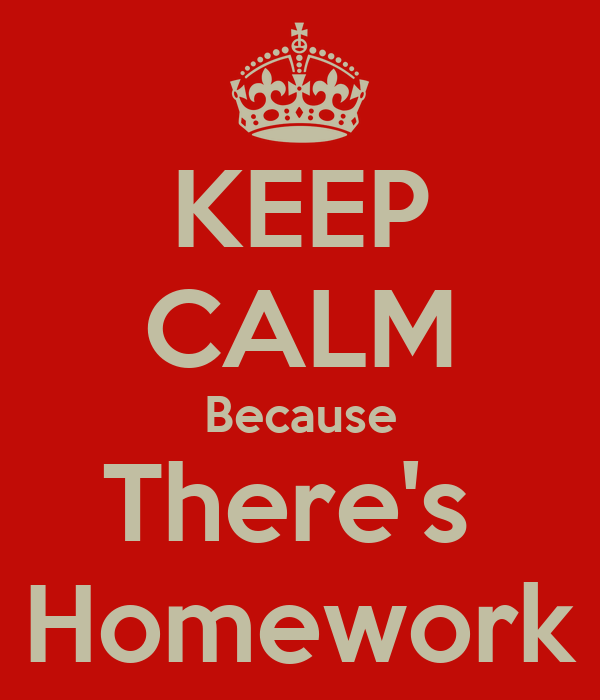 KEEP CALM Because There's  Homework