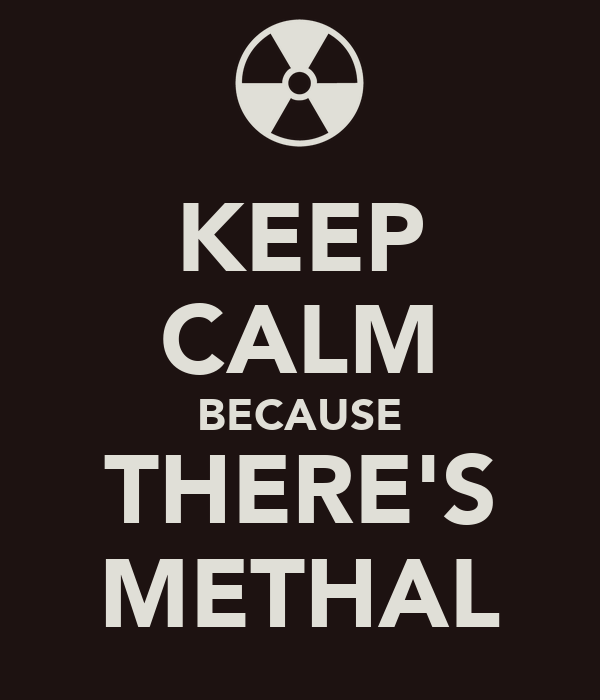 KEEP CALM BECAUSE THERE'S METHAL