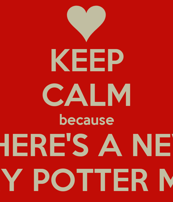 KEEP CALM because THERE'S A NEW HARRY POTTER MOVIE