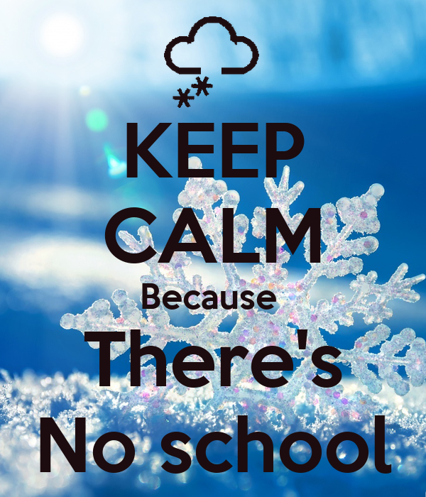 KEEP CALM Because  There's No school