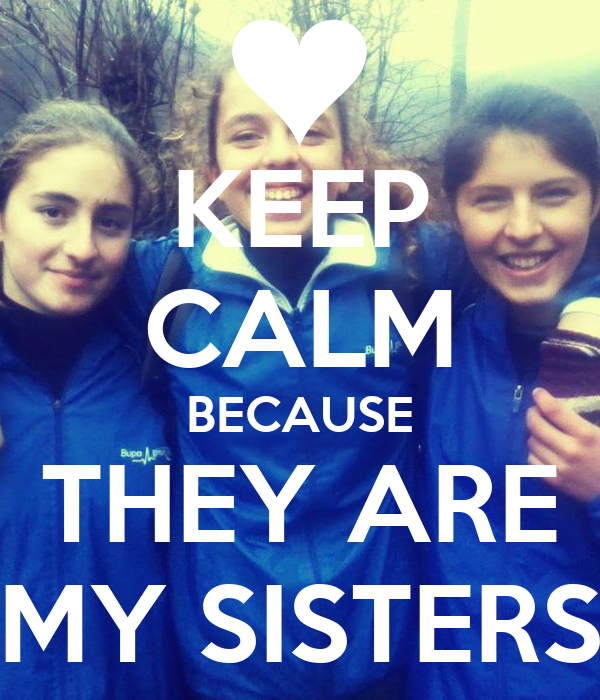 KEEP CALM BECAUSE THEY ARE MY SISTERS