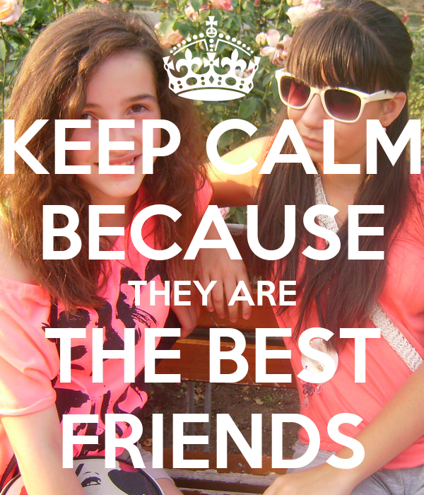 KEEP CALM BECAUSE THEY ARE THE BEST FRIENDS
