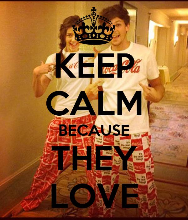 KEEP CALM BECAUSE THEY LOVE