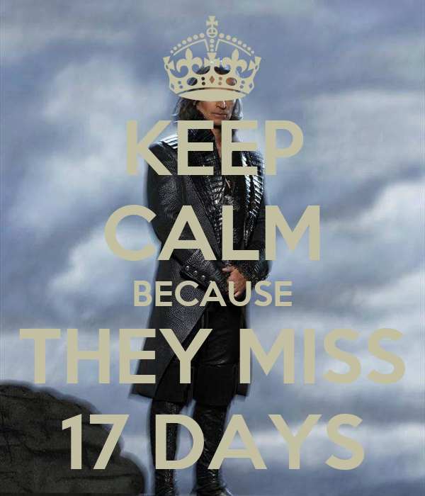 KEEP CALM BECAUSE THEY MISS 17 DAYS