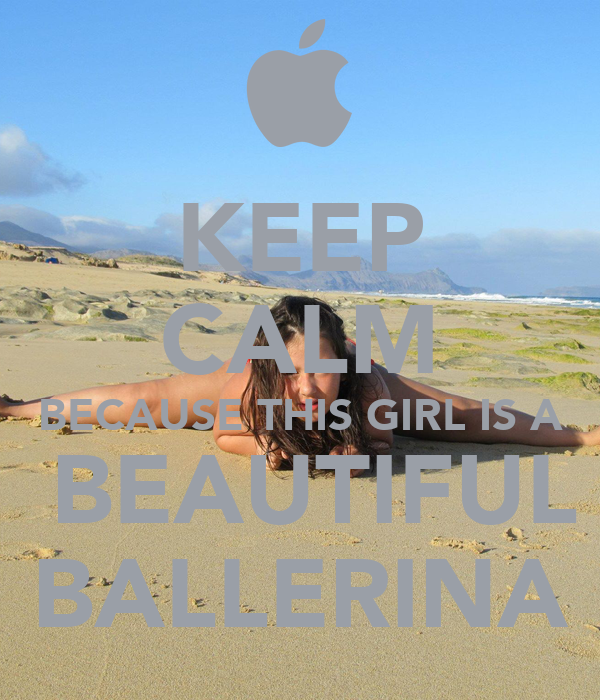 KEEP CALM BECAUSE THIS GIRL IS A  BEAUTIFUL BALLERINA