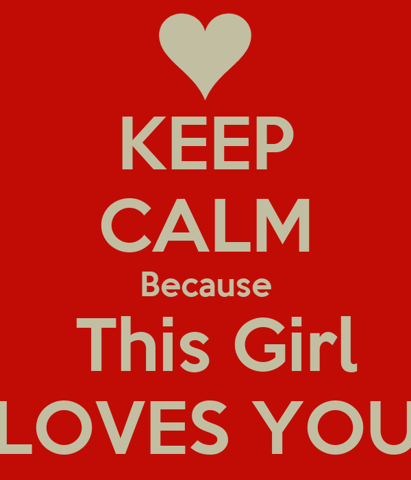 KEEP CALM Because  This Girl LOVES YOU