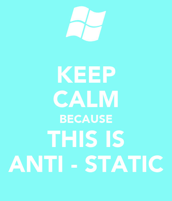 KEEP CALM BECAUSE THIS IS ANTI - STATIC