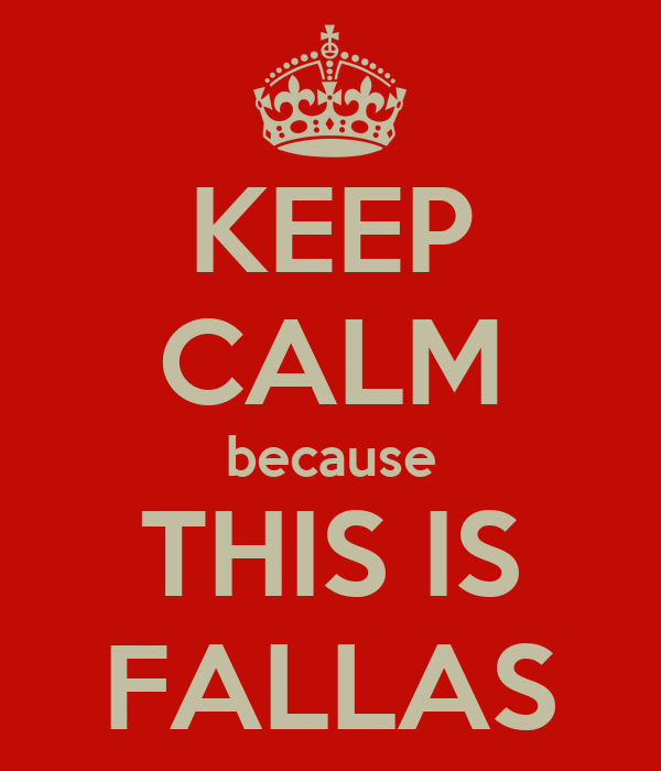 KEEP CALM because THIS IS FALLAS