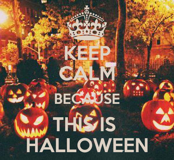 KEEP CALM BECAUSE THIS IS  HALLOWEEN