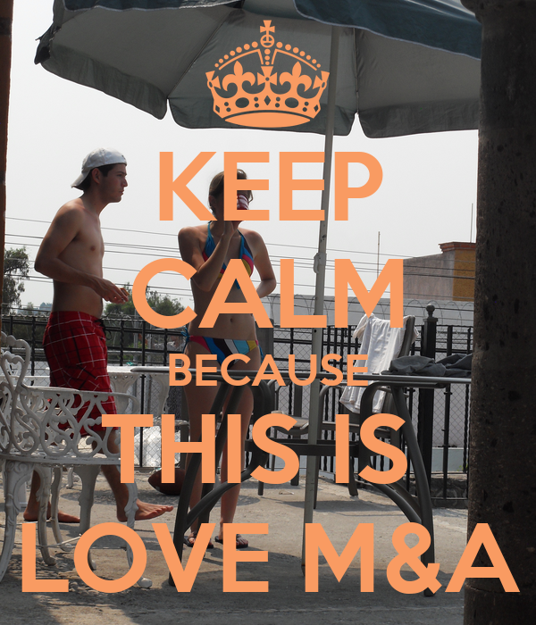 KEEP CALM BECAUSE THIS IS  LOVE M&A