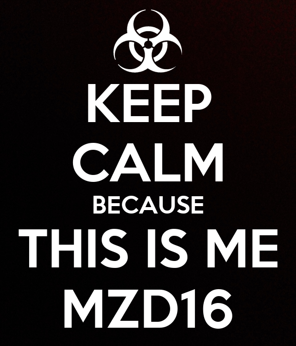 KEEP CALM BECAUSE THIS IS ME MZD16