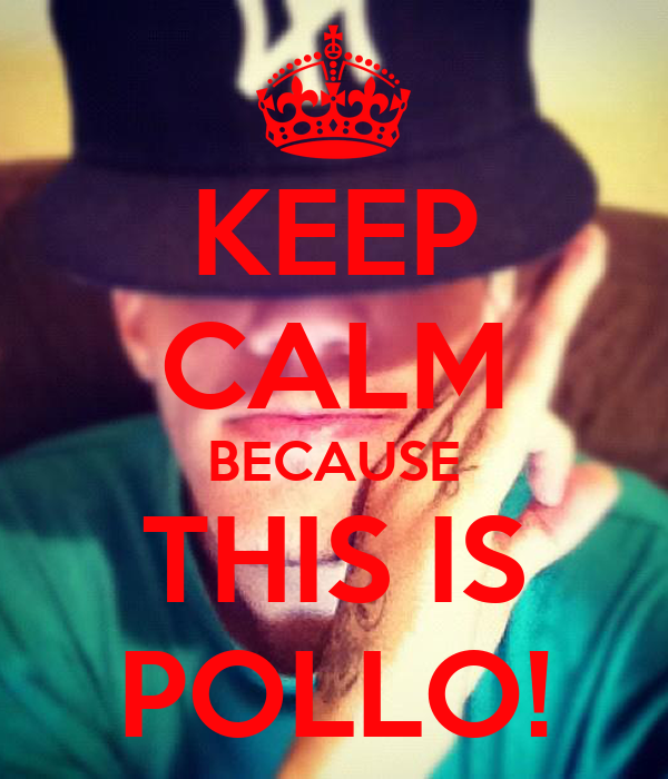 KEEP CALM BECAUSE THIS IS POLLO!