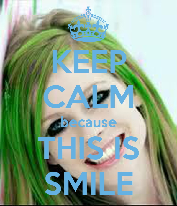 KEEP CALM because THIS IS SMILE