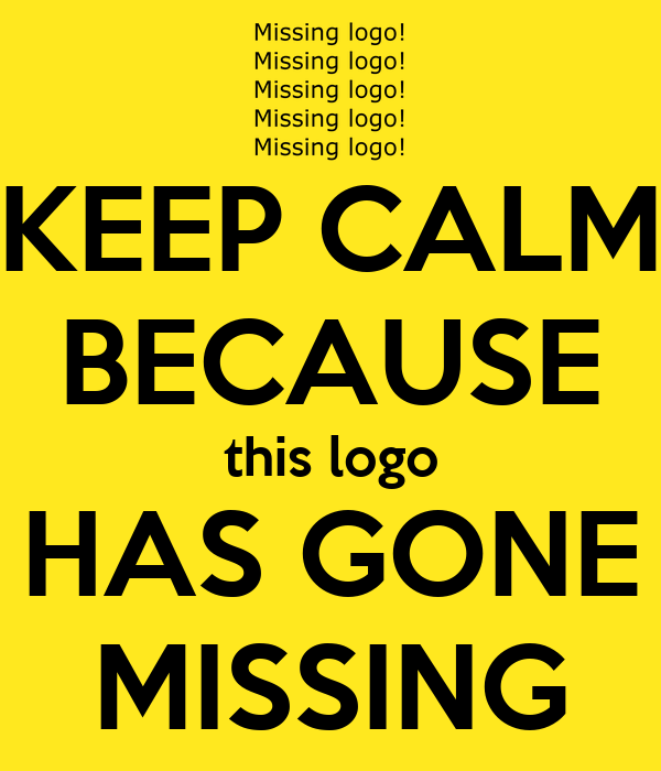 KEEP CALM BECAUSE this logo HAS GONE MISSING