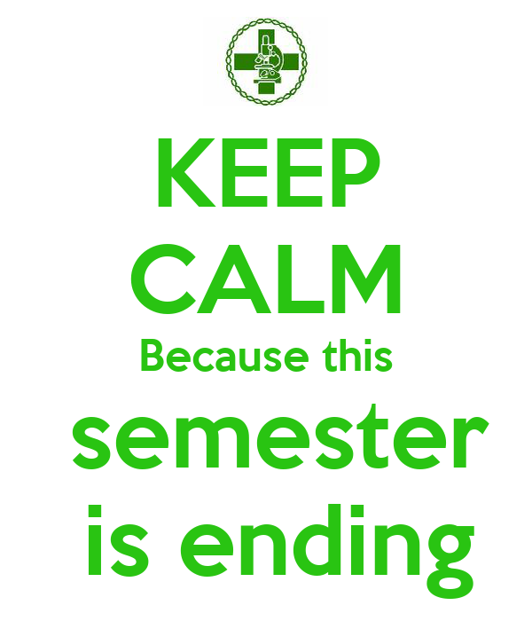 KEEP CALM Because this  semester  is ending