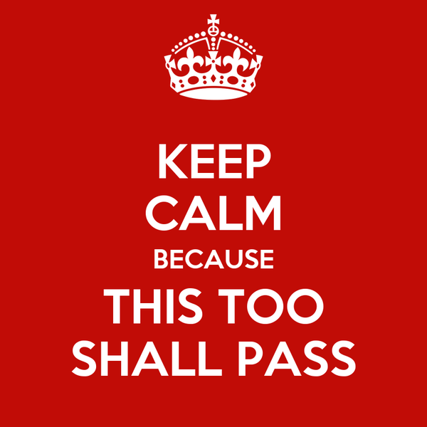 KEEP CALM BECAUSE THIS TOO SHALL PASS