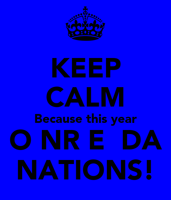 KEEP CALM Because this year O NR E  DA NATIONS!