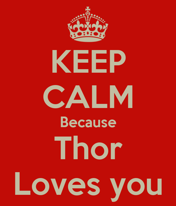 KEEP CALM Because Thor Loves you