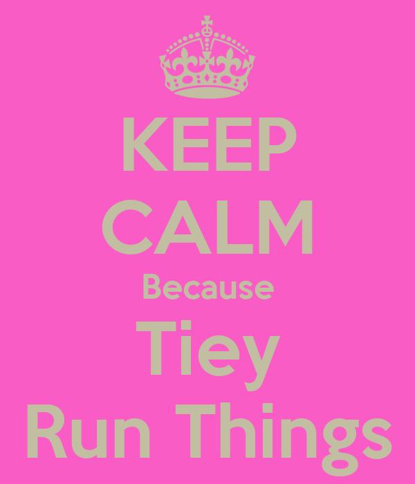 KEEP CALM Because Tiey Run Things