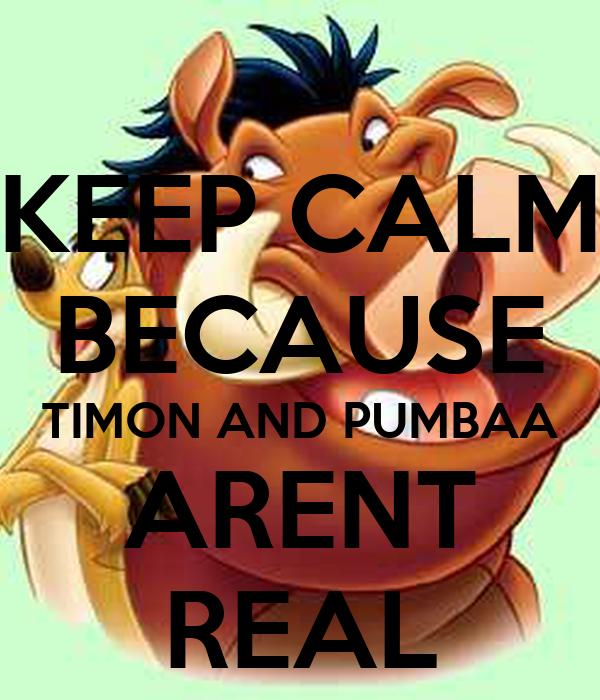 KEEP CALM BECAUSE TIMON AND PUMBAA ARENT REAL