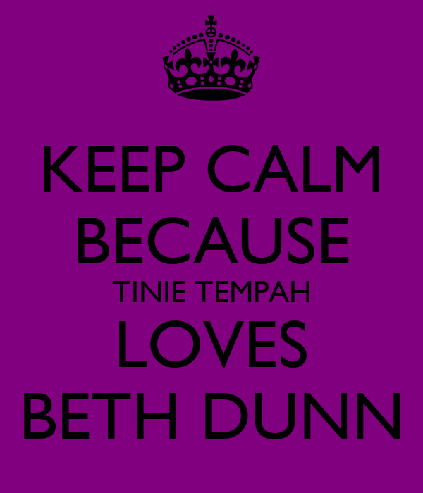 KEEP CALM BECAUSE TINIE TEMPAH LOVES BETH DUNN
