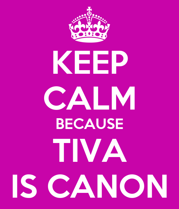 KEEP CALM BECAUSE TIVA IS CANON