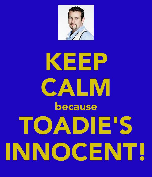 KEEP CALM because TOADIE'S INNOCENT!