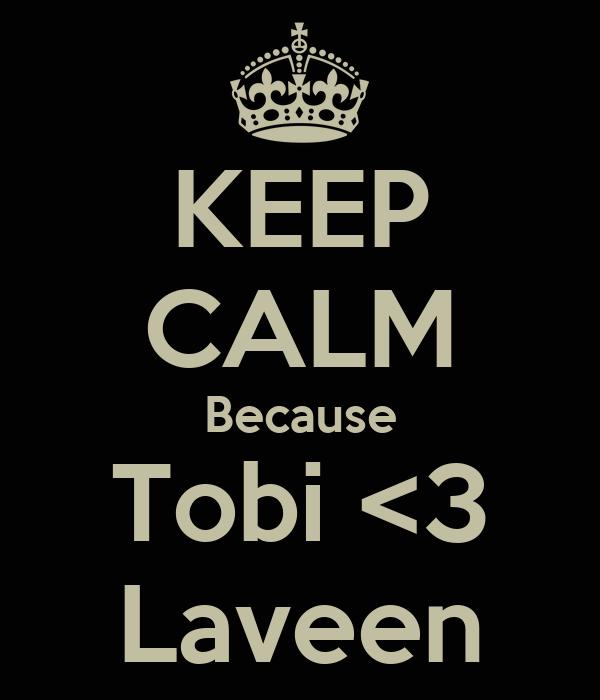 KEEP CALM Because Tobi <3 Laveen