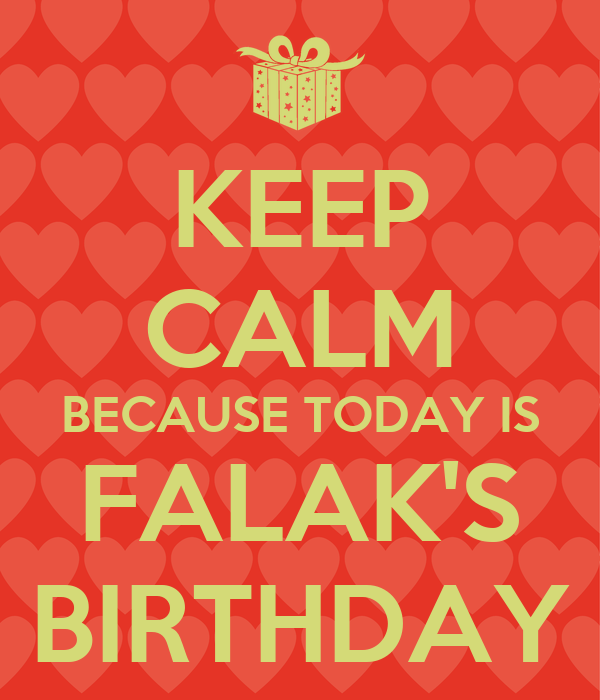 KEEP CALM BECAUSE TODAY IS FALAK'S BIRTHDAY