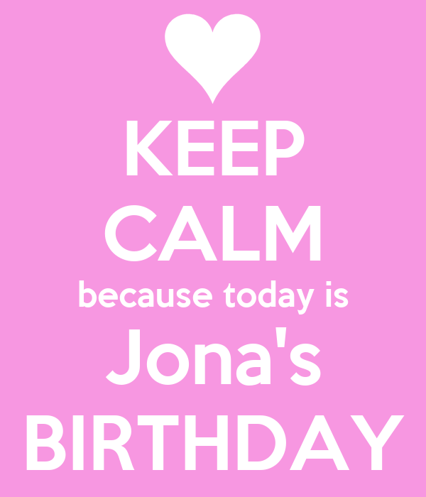 KEEP CALM because today is Jona's BIRTHDAY