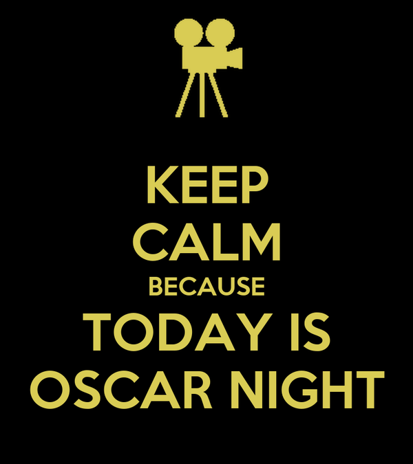 KEEP CALM BECAUSE TODAY IS OSCAR NIGHT