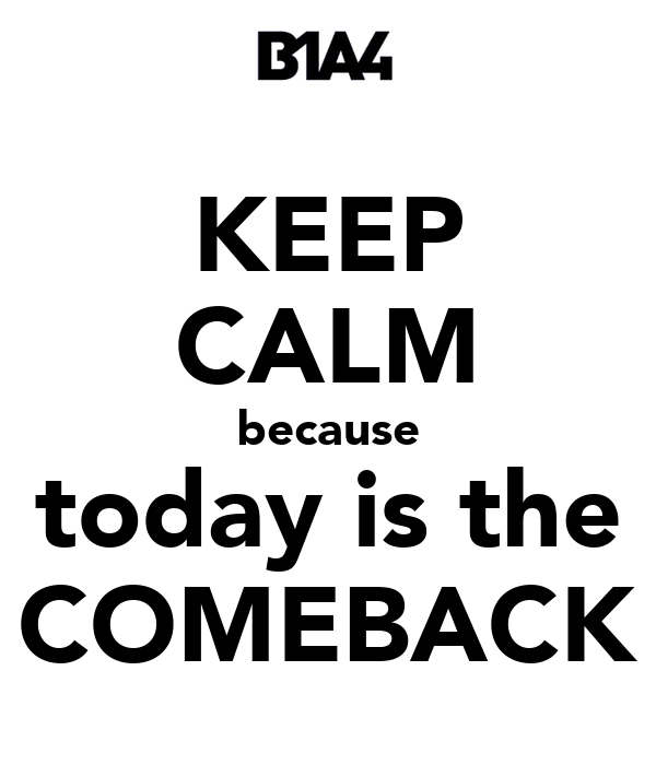 KEEP CALM because today is the COMEBACK