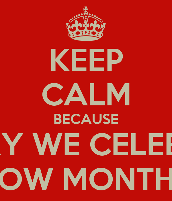 KEEP CALM BECAUSE TODAY WE CELEBRATE TOW MONTHS