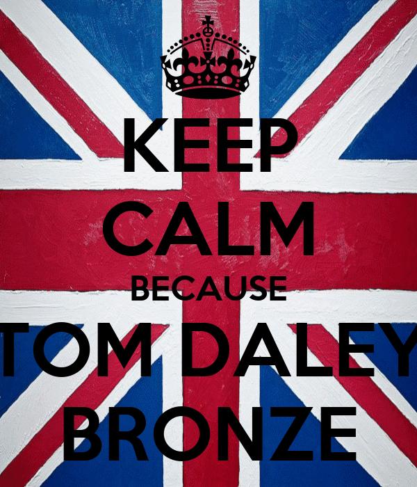 KEEP CALM BECAUSE TOM DALEY BRONZE