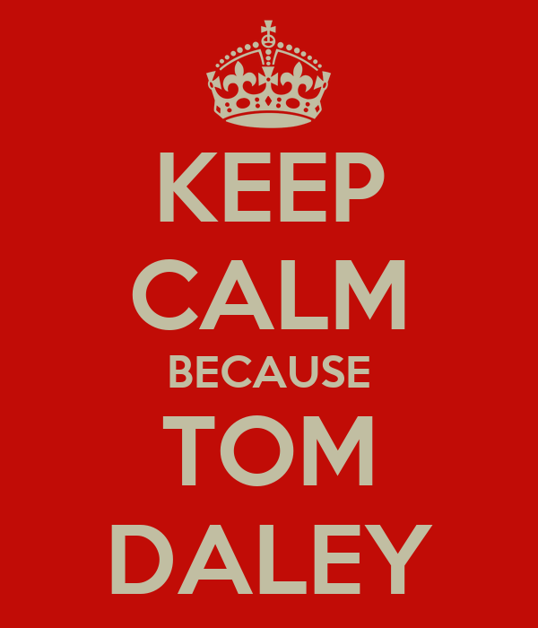 KEEP CALM BECAUSE TOM DALEY