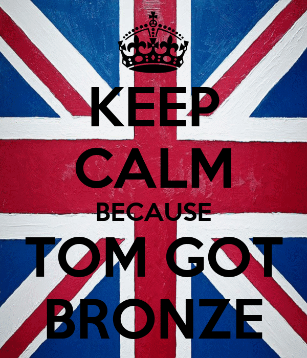 KEEP CALM BECAUSE TOM GOT BRONZE