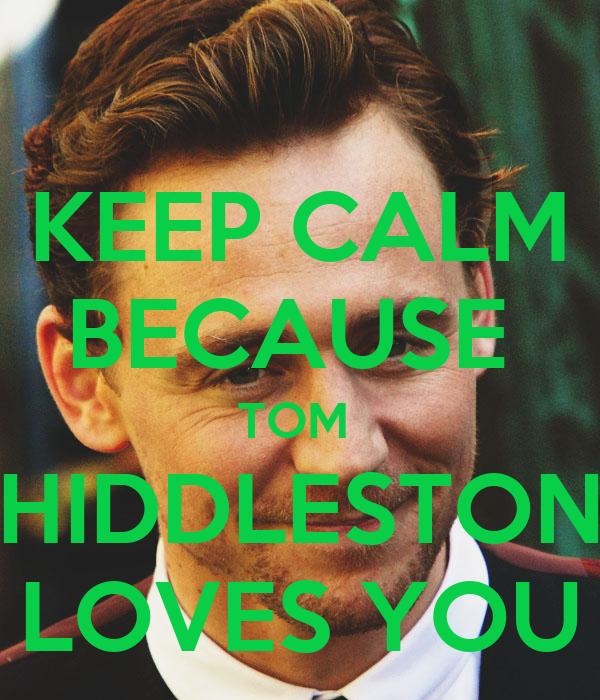 KEEP CALM BECAUSE  TOM  HIDDLESTON LOVES YOU